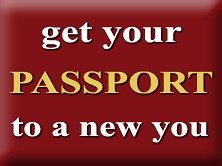 your Passport to a New You !